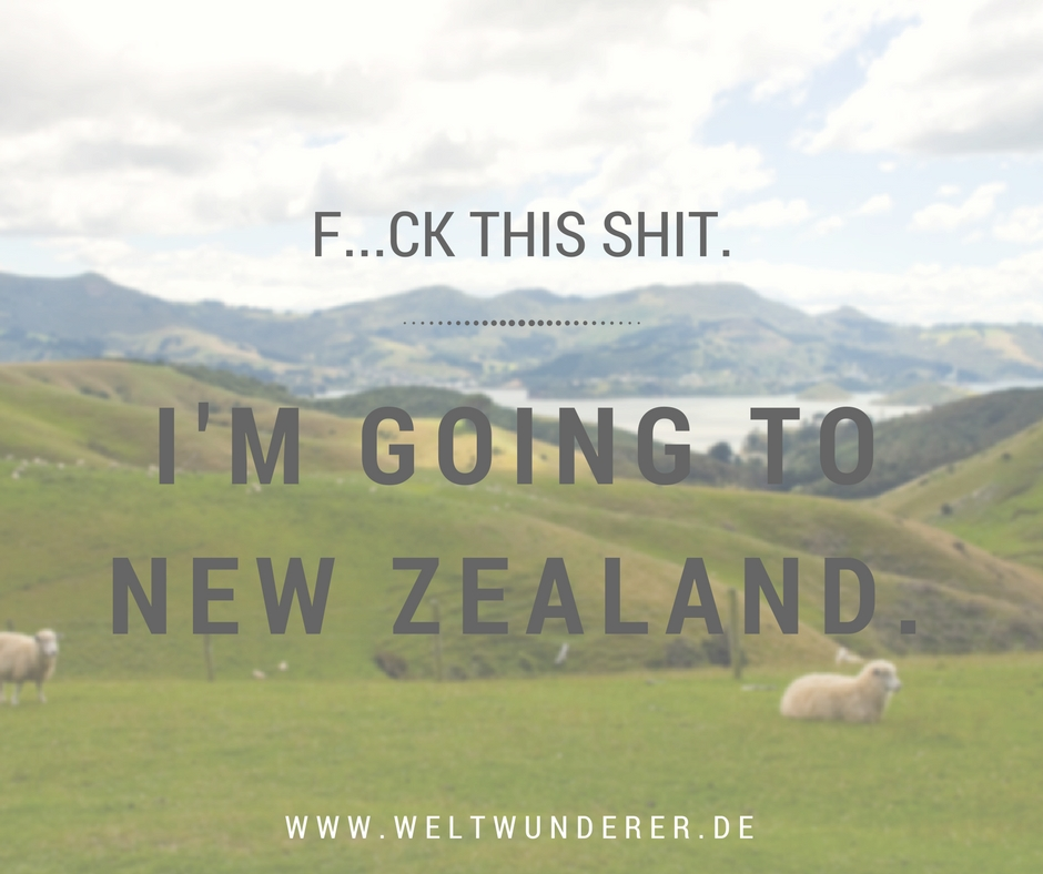 Fck this Shit I'm going to New Zealand